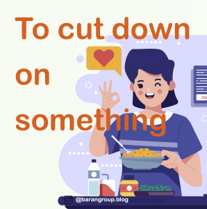 Phrase of Day, To cut down on something, 01